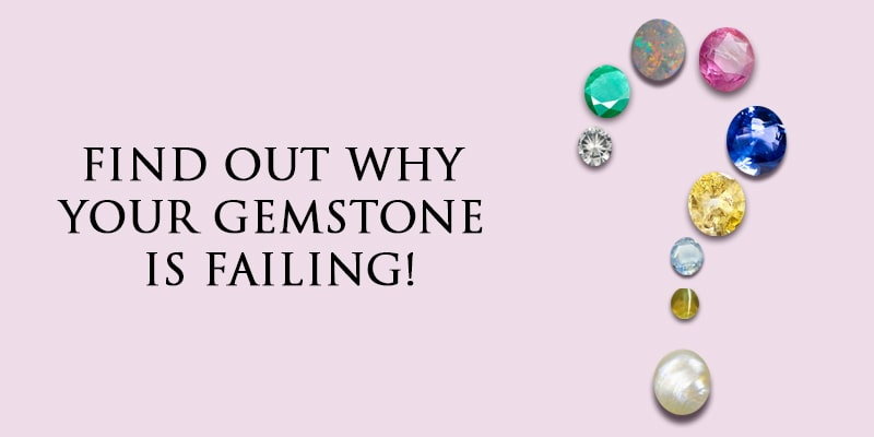 Find Out Why Do Gemstones Fail To Work For You?